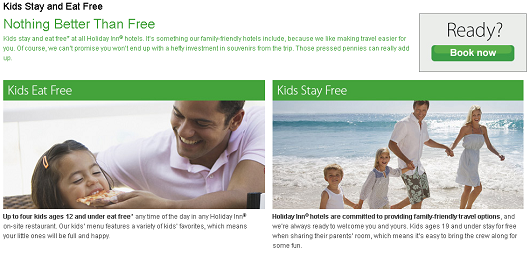 Kids Stay Free and Eat Free at select Holiday Inns in the US, Canada, and Europe.